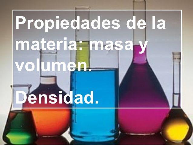 http://es.slideshare.net/mobile/danielozano/propiedades-delamateriamasavolumenydensidad1  (Propiedades de-la-materia-masa-volumen-y-densidad1)