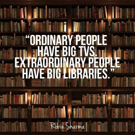 Extraordinary people have big libraries -- a great quote for book lovers.
