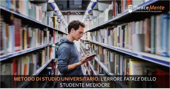 Metodo di studio universitario: l'errore fatale degli studenti mediocri