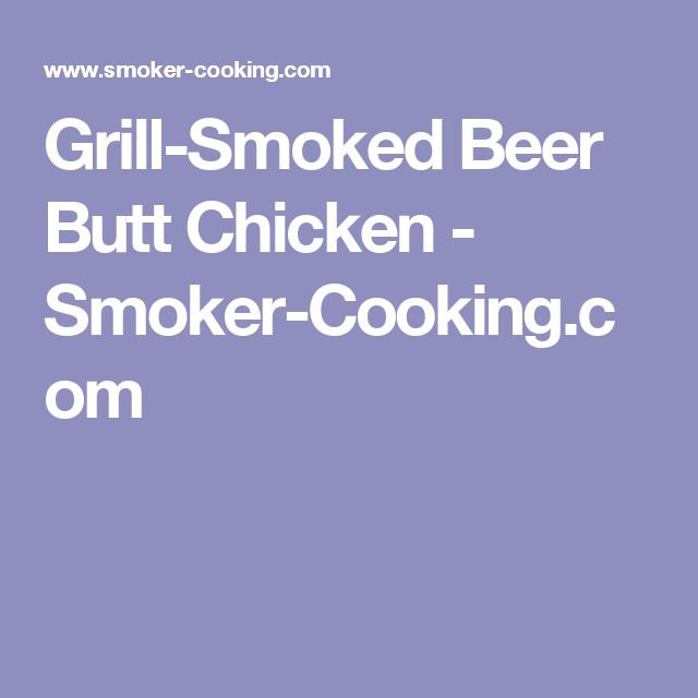 Grill-Smoked Beer Butt Chicken - Smoker-Cooking.com