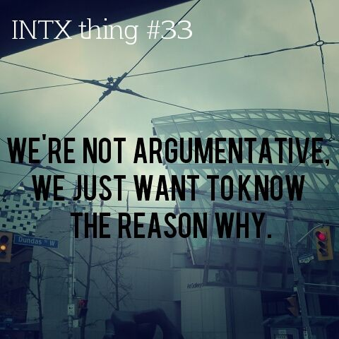 INTX thing #33: We're not argumentative, we just want to know the reason why. (This has been my first original post in a while. To my followers, I'm not quitting the blog, I've just been a bit busy recently with exams coming up.)