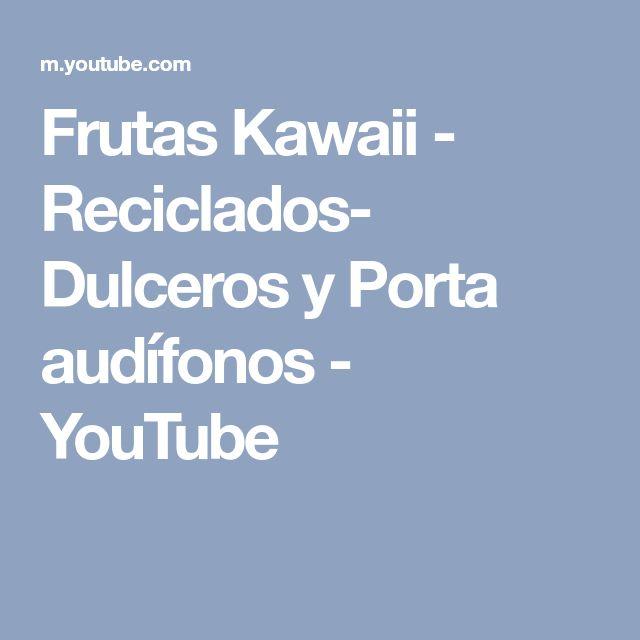 Frutas Kawaii - Reciclados- Dulceros y Porta audífonos - YouTube