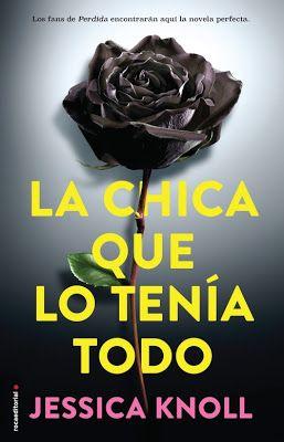 Pero Qué Locura de Libros.: LA CHICA QUE LO TENÍA TODO / Jessica Knoll / Roca