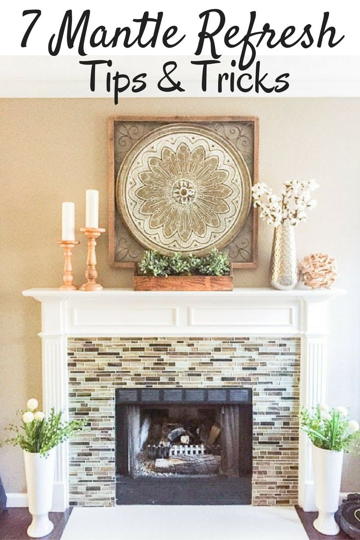 7 Mantle Refresh tips and tricks, detailed instructions to have a beautifully styled mantle.