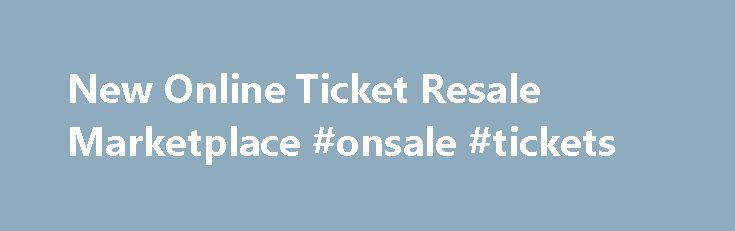 New Online Ticket Resale Marketplace #onsale #tickets http://tickets.remmont.com/new-online-ticket-resale-marketplace-onsale-tickets/  New Online Ticket Resale Marketplace FOR IMMEDIATE RELEASE April 9, 2008 – ShowTimeTickets.com has just released their Online Ticket Resale Marketplace where anyone can now easily list and sell their (...Read More)