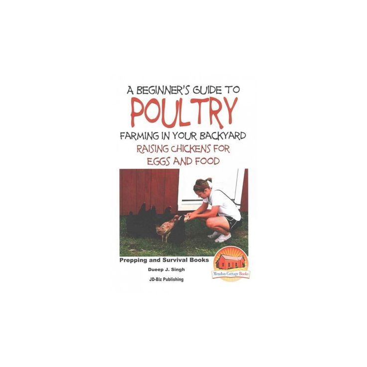 Beginner's Guide to Poultry Farming in Your Backyard : Raising Chickens for Eggs and Food (Paperback)