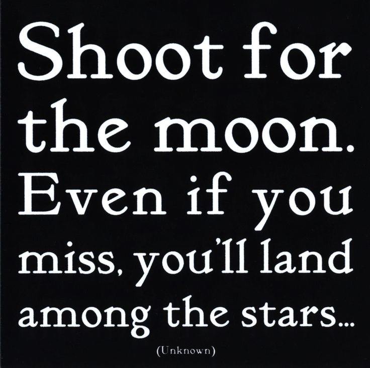 Shoot for the moon. Even if you miss, you'll land among the stars...: Dreams Big, Books Jackets, Aim High, Stars, Shoots, Favorite Quotes, Living, Inspiration Quotes, The Moon