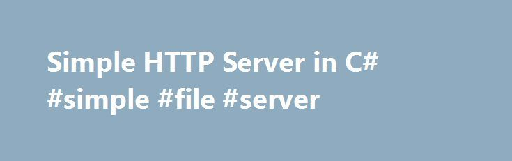 """Simple HTTP Server in C# #simple #file #server http://los-angeles.remmont.com/simple-http-server-in-c-simple-file-server/  # can i use more than 1 response code? Each HTTP response can only have a single response code. Normally it is """"200 OK"""" meaning the page is valid and should be accepted by the client. """"404 NOT FOUND"""" says the URL was invalid, and """"302 Redirect"""" says the requested resource has moved to a new URL and the browser should go there. when i implement scripting, how can i…"""