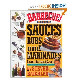 I was given this book from my brother in law about 6-7 years ago i think....by far my favorite sauce/rub recipes.  This is my go to bbq book!  My favorite recipes in here are failproof fish cure, Kansas city sweet and smoky rub, P.D.T's sourpuss lemon chicken marinade, Jake's coffee-cardamom brisket rub (AWESOME!!!) and of course sweet-and-smoky barbecue sauce....check this book out, you will not regret it!Barbecues Sauces, Bible Sauces, Basting, Butter, Marinades, Book, Steven Raichlen, Rubs, Glaze