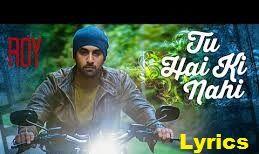Tu Hai Ki Nahi is Hindi Movie roy song which is released on 2015,Latest Movie Tu Hai Ki Nahi Lyrics,Music,videos,lyrics for Tu Hai Ki Nahi songs,free Tu Hai Ki Nahi Movie music lyrics,Tu Hai Ki Nahi songs lyrics,Tu Hai Ki Nahi movie songs lyrics,http://lyricsaid.com/tu-hai-ki-nahi-lyrics-by-ankit-tiwari-roy-movie.html