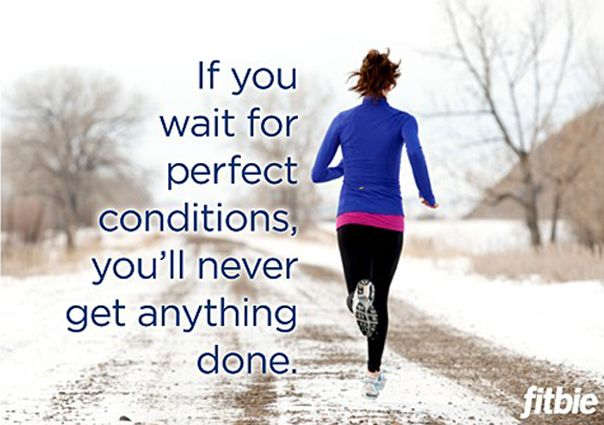 If you wait for perfect conditions you'll never get anything done.  So true.: Inspiration, Quotes, Fitness, Motivation, So True, Health, Running, Don T Wait