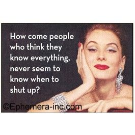 How come people who think they know everything, never seem to know when to shut up? 6579 Rectangle Magnet Wholesale