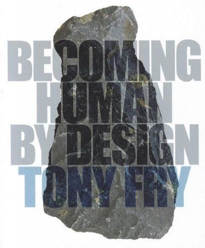 Becoming Human by Design by Tony Fry (2012). Bibsys: http://ask.bibsys.no/ask/action/show?kid=biblio&cmd=reload&pid=131352490