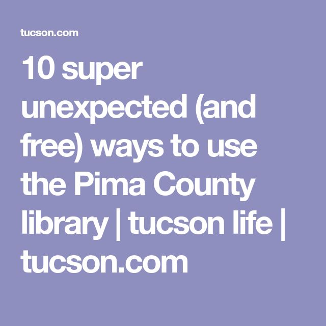 10 super unexpected (and free) ways to use the Pima County library | tucson life | tucson.com