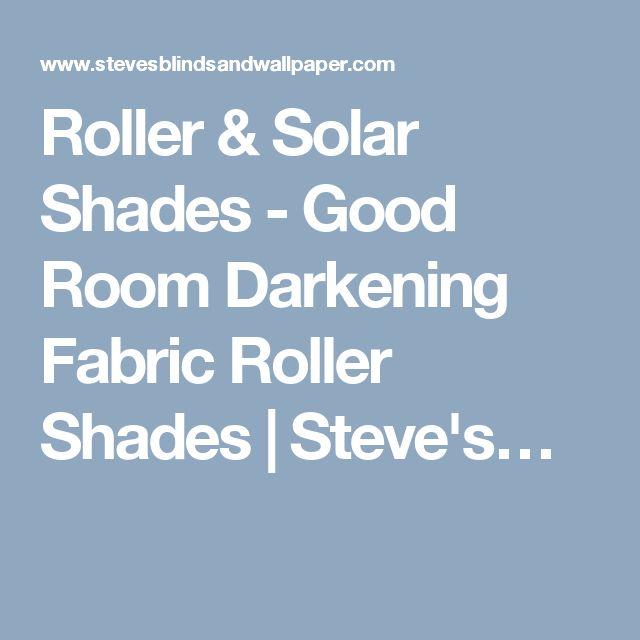 Roller & Solar Shades - Good Room Darkening Fabric Roller Shades   Steve's…