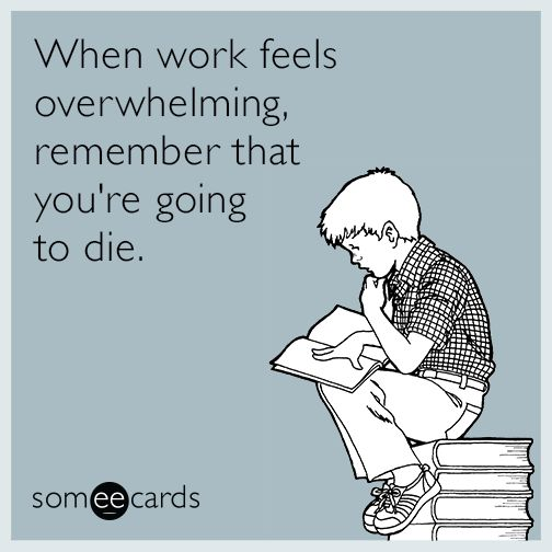 17 E-Cards That Perfectly Sum Up Your Feelings About Your Job | Thought Catalog Lmao these are great