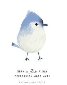 Draw a bird a day, depression goes away.