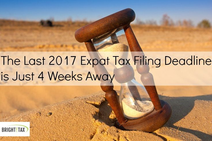 Just 4 weeks to go before the final 2017 #expat #tax #filing #deadline https://brighttax.com