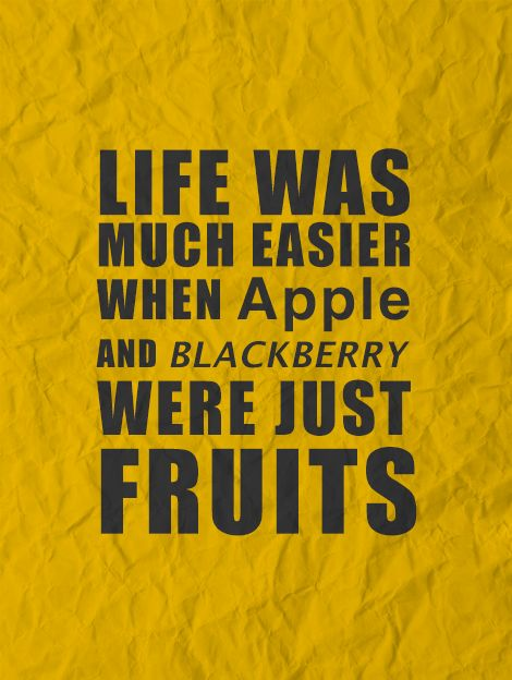 True Or Not? Life Was Much Easier When #Apple and #BlackBerry Were Just #Fruits     #funquotes