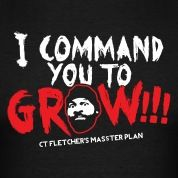 CTFLETCHER I Command you to GROW!!!! T-Shirts