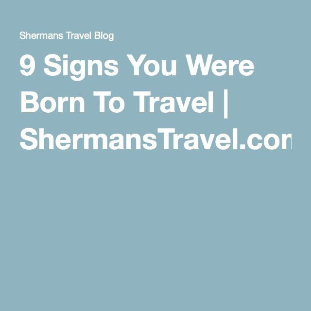 Signs You Were Born To Travel ShermansTravelcom Travel - 9 signs you were born to travel