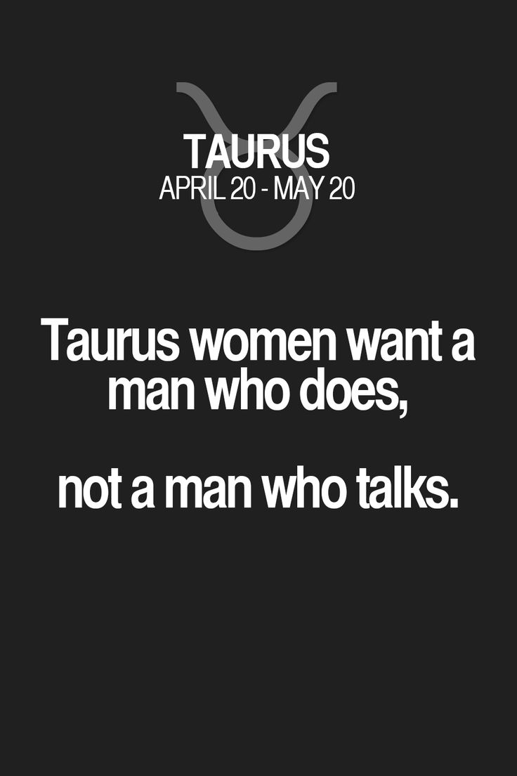 Taurus women want a man who does, not a man who talks. Taurus | Taurus Quotes | Taurus Zodiac Signs