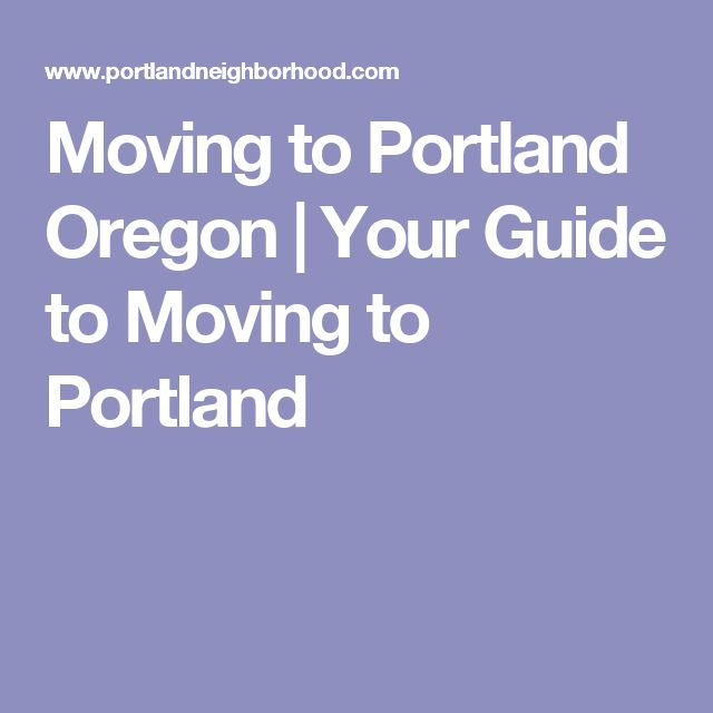 Moving to Portland Oregon | Your Guide to Moving to Portland