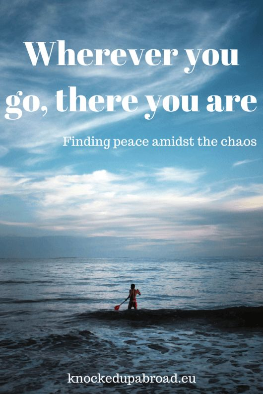 Wherever you go, there you are | Knocked Up Abroad Blog