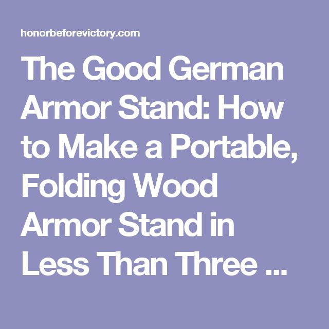 The Good German Armor Stand: How to Make a Portable, Folding Wood Armor Stand in Less Than Three Hours -  Woodworking -  armor stand tutorial - Honor Before Victory