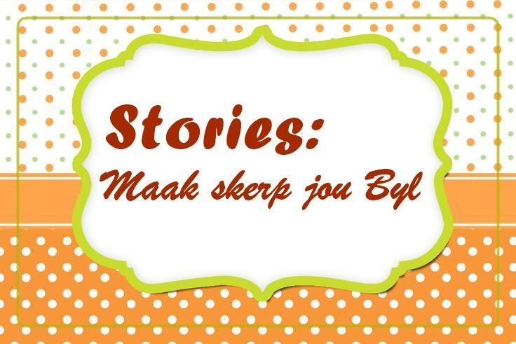 Stories: Maak skerp jou Byl