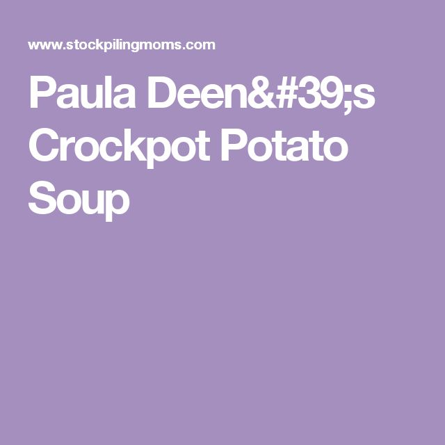 Paula Deen's Crockpot Potato Soup