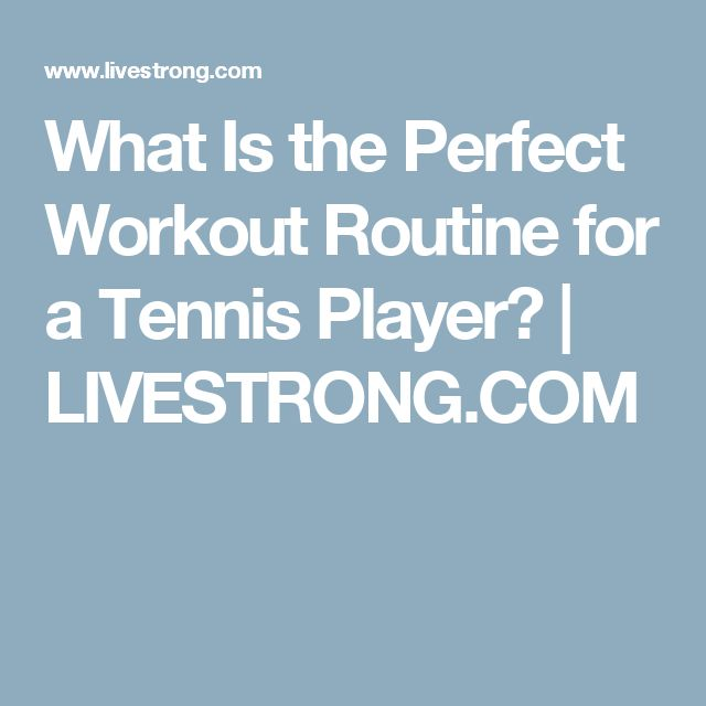 What Is the Perfect Workout Routine for a Tennis Player? | LIVESTRONG.COM