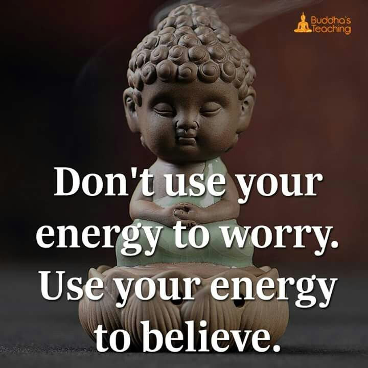 Use your precious energy to believe in you and your efforts. Never worry.