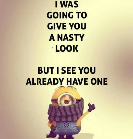 Minion Quote, nasty look 。◕‿◕。 See my Despicable Me Minions pins https://www.pinterest.com/search/my_pins/?q=minions