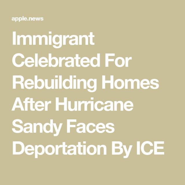 Immigrant Celebrated For Rebuilding Homes After Hurricane Sandy Faces Deportation By ICE