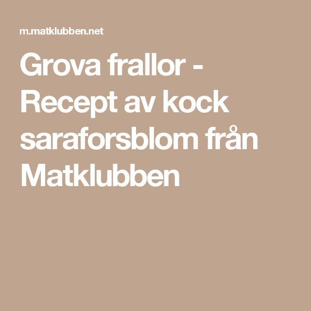 Grova frallor - Recept av kock saraforsblom från Matklubben