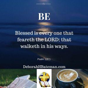 "Daily Bible Reading ""Be Blessed"" (Psalm 128:1) | Deborah H Bateman - Author"