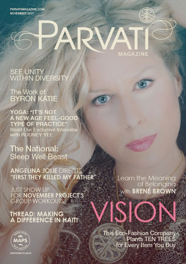"""It is the 17th of the month and that means a new Parvati Magazine is now live! This month's issue contains exclusive interviews with Byron Katie, Rodney Yee, tentree, Thread and ILIA Beauty. Enjoy reviews of The National's """"Sleep Well Beast"""", Brene Brown's """"Braving the Wilderness"""", Angelina Jolie & Loung Ung's """"First They Killed My Father"""" and Sprouted Kitchen. Plus, from yours truly, dive into the possibilities of feeling at home wherever you go & a meditation on seeing the divine…"""
