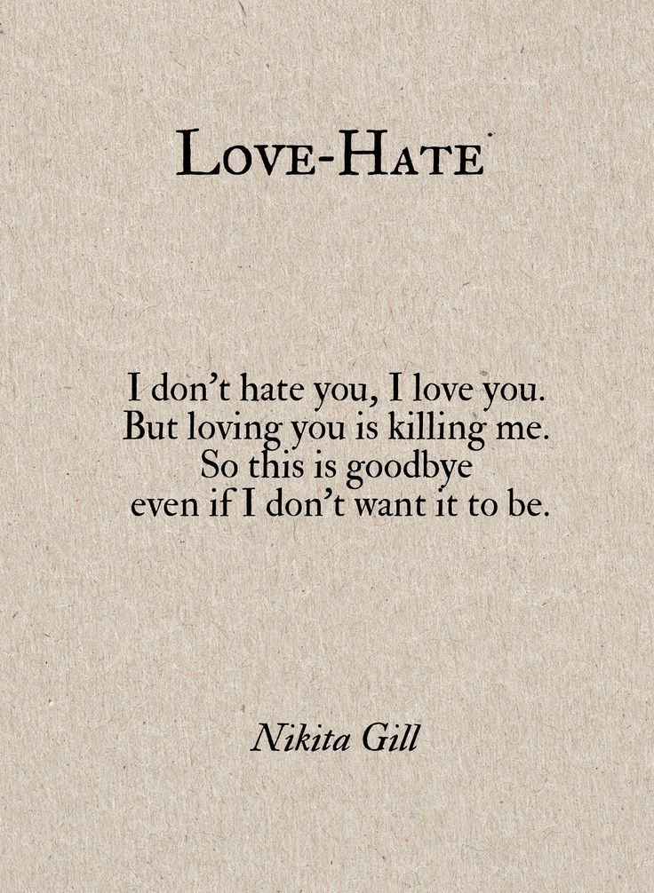 I Dont You I Love You But Loving You Is Killing Me So This Is Goodbye Even If I Dont Want It To Be Love By Nikita Gill