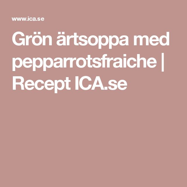 Grön ärtsoppa med pepparrotsfraiche | Recept ICA.se