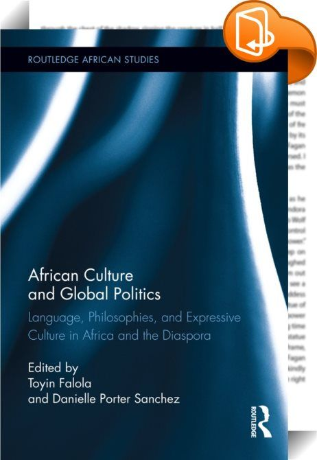 African Culture and Global Politics    :  This volume attempts to insert itself within the larger discussion of Africa in the twenty-first century, especially within the realm of world politics. Despite the underwhelming amount of attention given to Africa's role in international politics in popular news sources, it is evident that Africa has a consistent record of participating in world politics- one that pre-dates colonization and continues today. In continuance of this legacy of act...