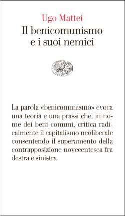 Ugo Mattei, Il benicomunismo e i suoi nemici, Vele - DISPONIBILE ANCHE IN EBOOK
