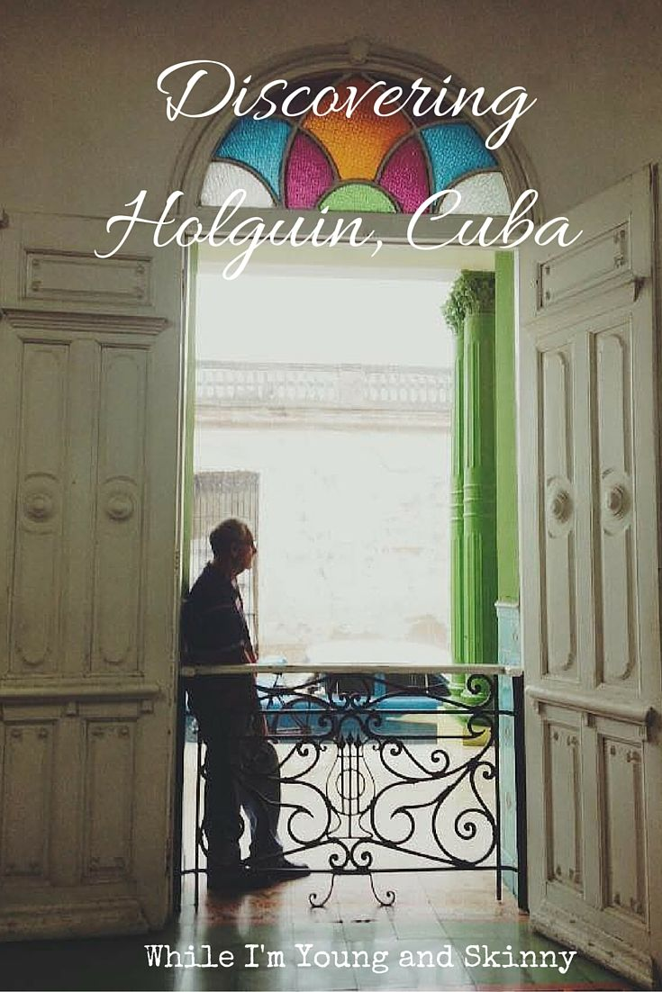 Some amazing things to see and do in Holguin, Cuba. See the full post and fall in love with the Cuban way on While I'm Young and Skinny.