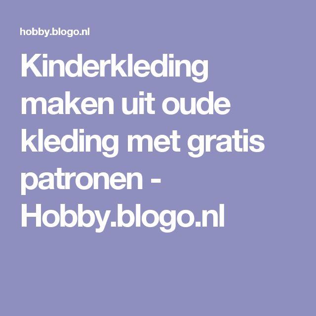Kinderkleding maken uit oude kleding met gratis patronen - Hobby.blogo.nl