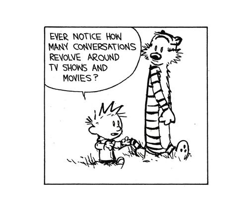 Calvin and Hobbes - Ever notice how many conversations revolve around TV shows and movies?