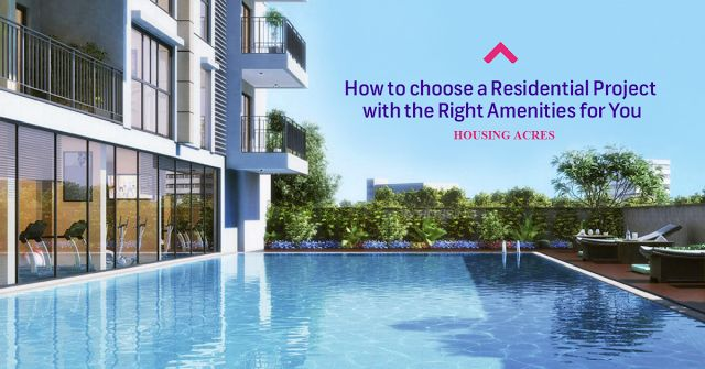 How to Choose a Residential Project with the Right Amenities for You - #looup #housingacres #residential #project