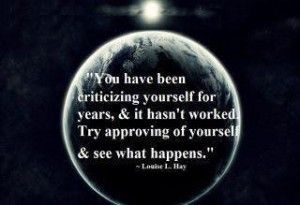 Try approving of yourself..: Approv, Louise Hay, Food For Thoughts, Machine Favoriteplacesspac, So True, Louis Hay, Favorite Quotes, Inspiration Quotes, Fit Inspirationnutrit