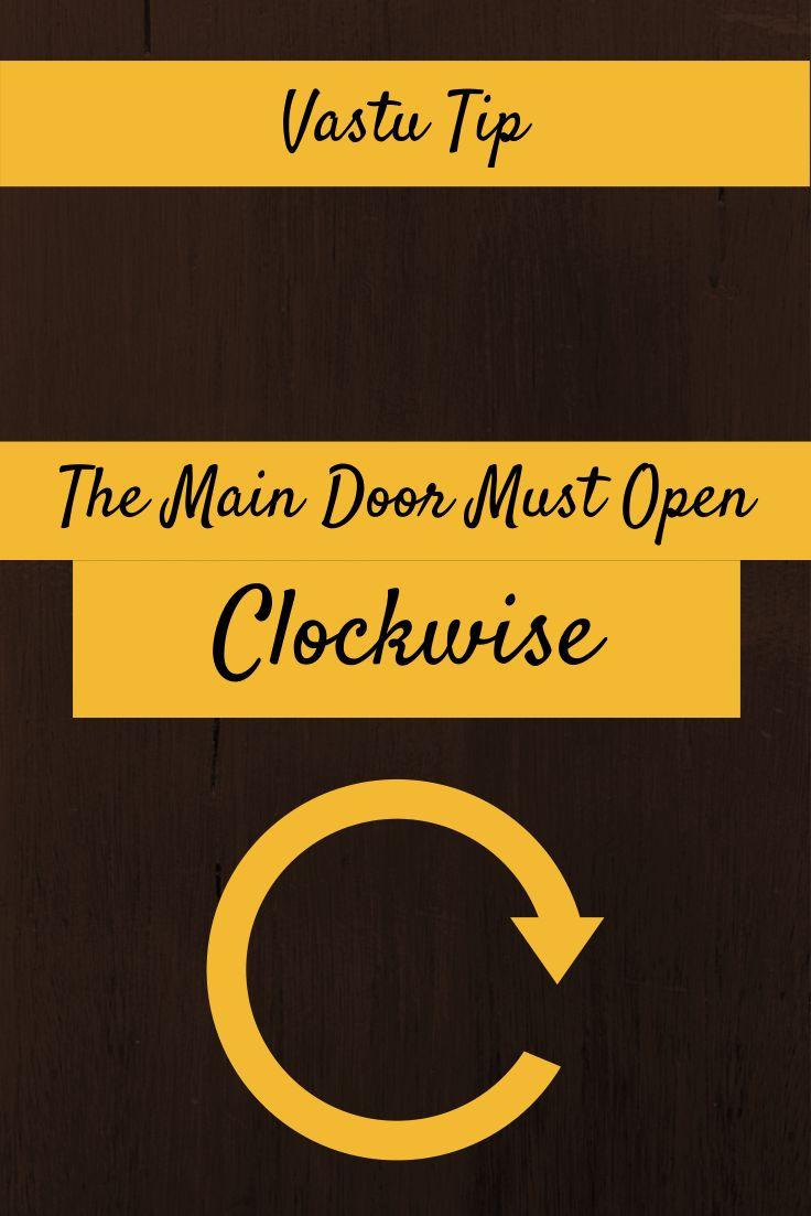 Vastu Shastra Tip for the main or entrance door of a home. The main door of a home must always open clockwise. Clockwise main doors are auspicious as per vastu shastra.