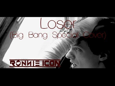 Loser (Big Bang Special Cover) by Ronnie Icon, We all win and we all lose