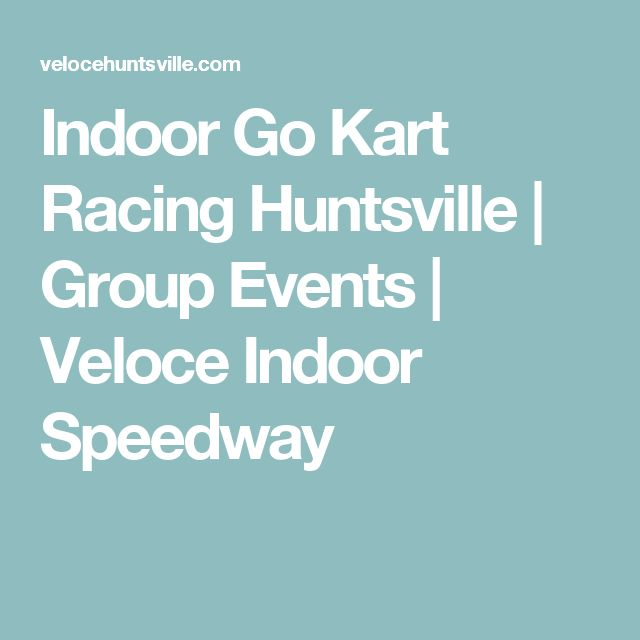 Indoor Go Kart Racing Huntsville | Group Events | Veloce Indoor Speedway